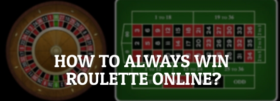 How to Always Win Roulette Online